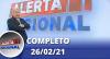 Alerta Nacional (26/02/21) | Completo