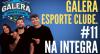 Galera Esporte Clube #11 (20/10/21) | Completo