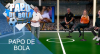 Papo de Bola (16/07/19) | Completo