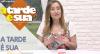 A Tarde é Sua (10/01/19) | Completo