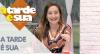 A Tarde é Sua (21/06/19) | Completo