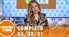 A Tarde é Sua (03/03/21) | Completo