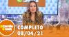 A Tarde é Sua (08/04/21) | Completo
