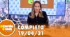 A Tarde é Sua (19/04/21) | Completo