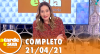 A Tarde é Sua (21/04/21) | Completo