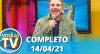 Você na TV (14/04/21) | Completo