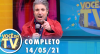 Você na TV (14/05/21) | Completo