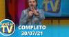 Você na TV (30/07/21) | Completo