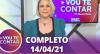 Vou Te Contar (14/04/2021) | Completo