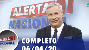 Alerta Nacional (06/04/20) | Completo
