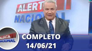 Alerta Nacional (14/06/21) | Completo