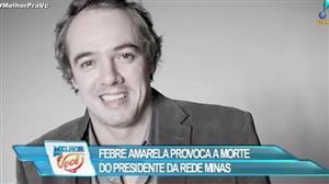 Febre amarela provoca a morte do presidente da Rede Minas