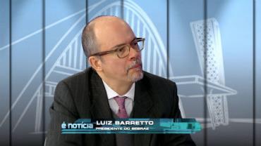 Luiz Barretto Filho, presidente do Sebrae