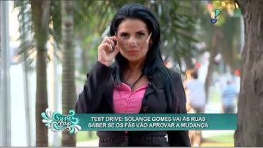 Solange Gomes vai �s ruas para ver se f�s aprovam a mudan�a