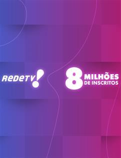 RedeTV! é a primeira TV aberta do Brasil a ter 8 mi de inscritos