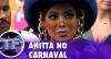 """Anitta agita Carnaval e fala sobre queda de pressão: """"Estava muito calor"""""""