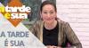 A Tarde é Sua (16/08/19) | Completo