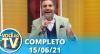 Você na TV (15/06/21) | Completo