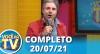 Você na TV (20/07/21) | Completo