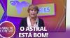 Sensitiva Márcia Fernandes diz que astral está bom no horóscopo semanal