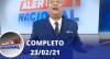 Alerta Nacional (23/02/21) | Completo