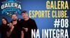 Galera Esporte Clube #6 (15/09/21) | Completo