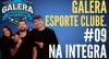 Galera Esporte Clube #9 (06/10/21) | Completo