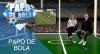 Papo de Bola (15/07/19) | Completo