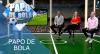 Papo de Bola (21/08/19) | Completo
