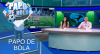 Papo de Bola (28/11/19) | Completo