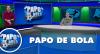 Papo de Bola (21/01/20) | Completo