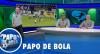 Papo de Bola (22/01/20) | Completo
