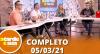 A Tarde é Sua (05/03/21) | Completo