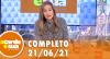 A Tarde é Sua (21/06/21) | Completo