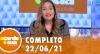 A Tarde é Sua (22/06/21) | Completo