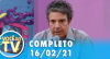Você na TV (16/02/21) | Completo