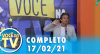 Você na TV (17/02/21) | Completo