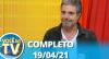 Você na TV (19/04/21) | Completo