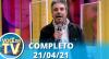 Você na TV (21/04/21) | Completo