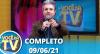 Você na TV (09/06/21) | Completo