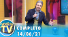Você na TV (14/06/21) | Completo
