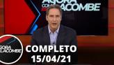Agora com Lacombe (15/04/21) | Completo