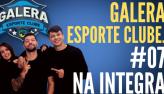 Galera Esporte Clube #7 (22/09/21)   Completo