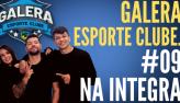 Galera Esporte Clube #9 (06/10/21)   Completo