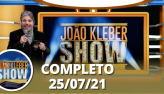 João Kléber Show (25/07/21)   Completo