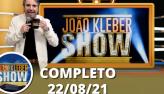 João Kléber Show (22/08/21)   Completo
