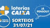 Loterias CAIXA: Mega Sena, Quina, Lotofácil e mais 31/07/2021