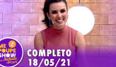 Me Poupe Show (18/05/21)   Completo