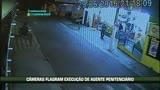 C�meras flagram execu��o de agente penitenci�rio