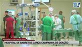 Hospital de Barretos lança campanha de doação